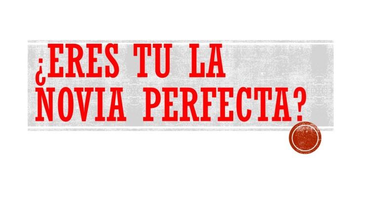 ERES TU LA NOVIA PERFECTA